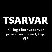 Killing Floor 2 Server Promotion Boost Top Vip